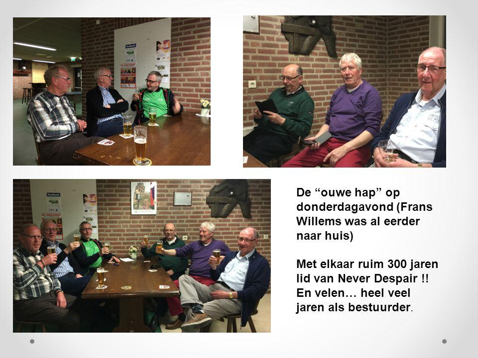 De ouwe hap op donderdagavond (Frans Willems was al eerder naar huis) Met elkaar ruim 300 jaren lid van Never Despair !.