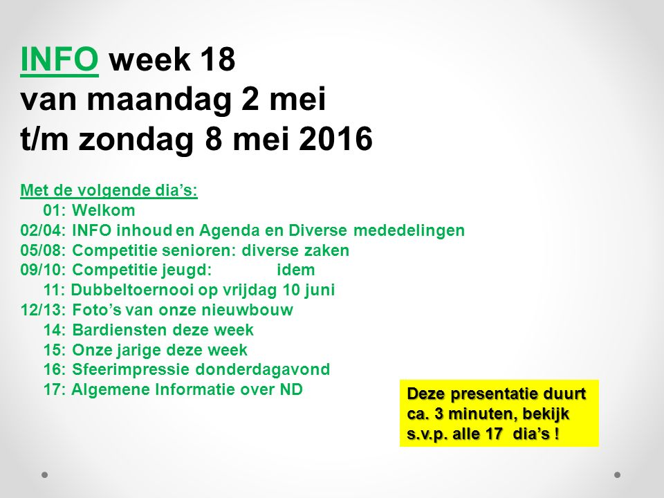 DagDatumactiviteitaanvang Maandag2-5Tafeltennis kampioenschappen basisscholen uit Den Bosch-Noord Vanaf 14.00 uur Woensdag18-5Basisschool Noorderlicht12-15 uur Zondag22-5ZuidWest kamp.