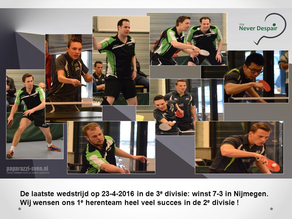 De laatste wedstrijd op 23-4-2016 in de 3 e divisie: winst 7-3 in Nijmegen.