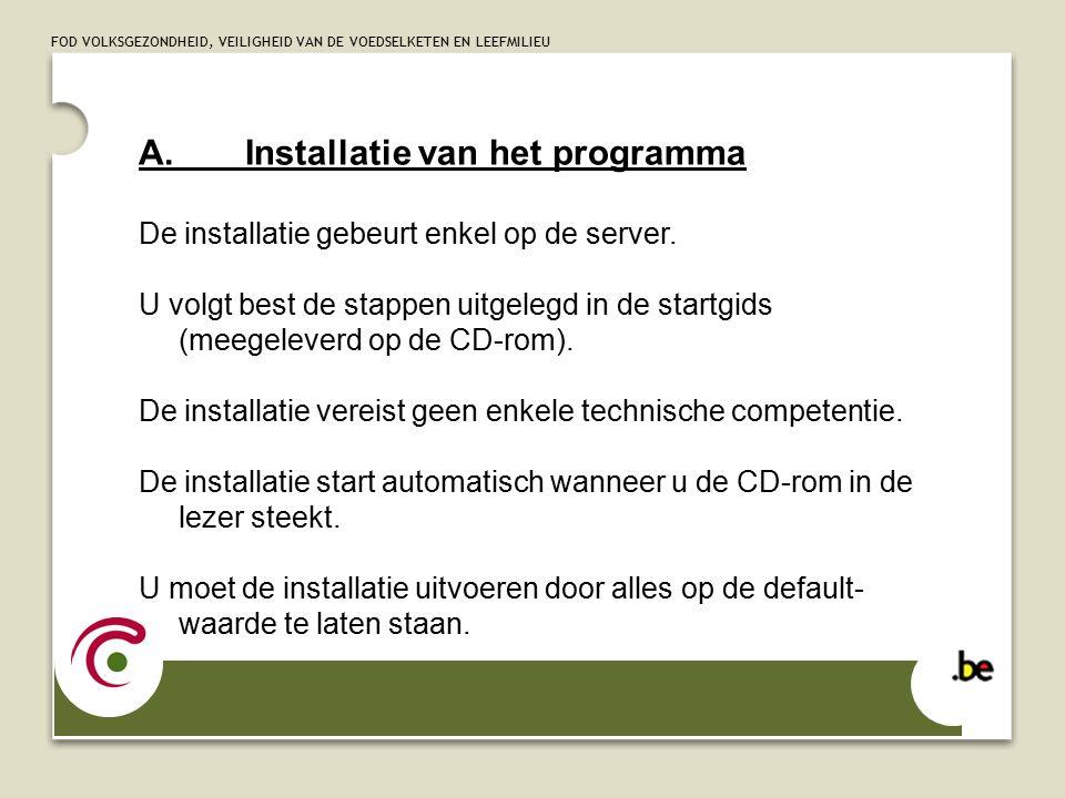 FOD VOLKSGEZONDHEID, VEILIGHEID VAN DE VOEDSELKETEN EN LEEFMILIEU A.Installatie van het programma De installatie gebeurt enkel op de server.