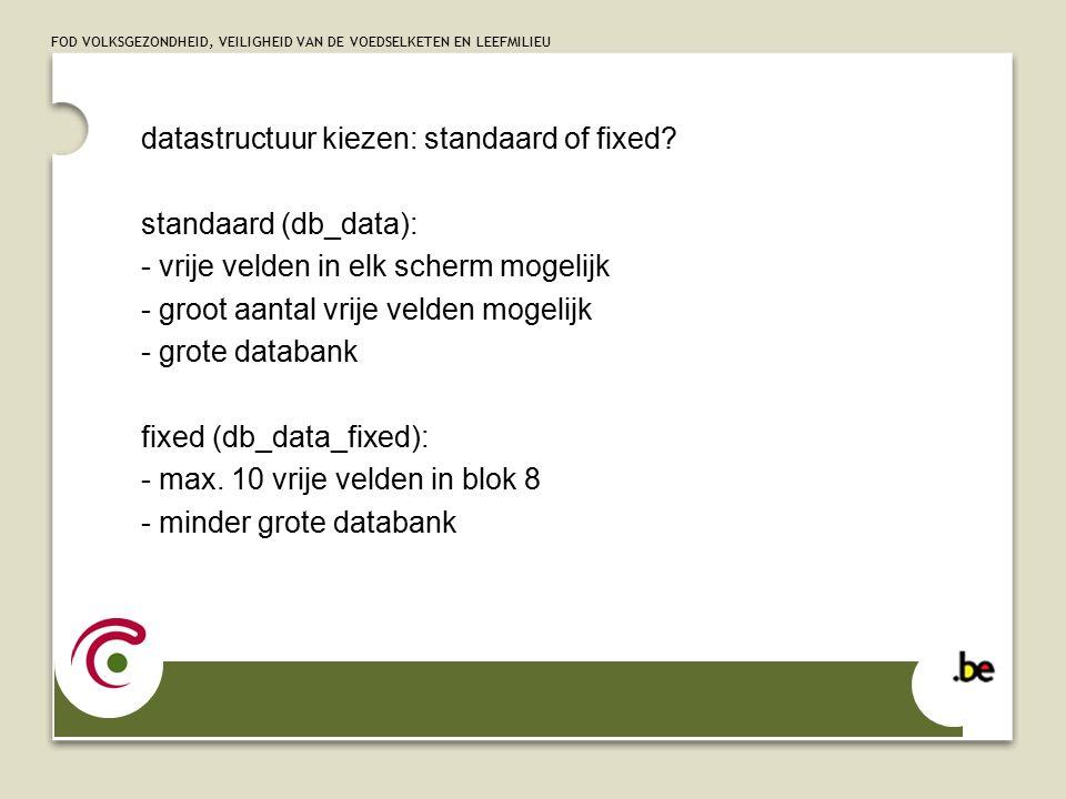FOD VOLKSGEZONDHEID, VEILIGHEID VAN DE VOEDSELKETEN EN LEEFMILIEU datastructuur kiezen: standaard of fixed.
