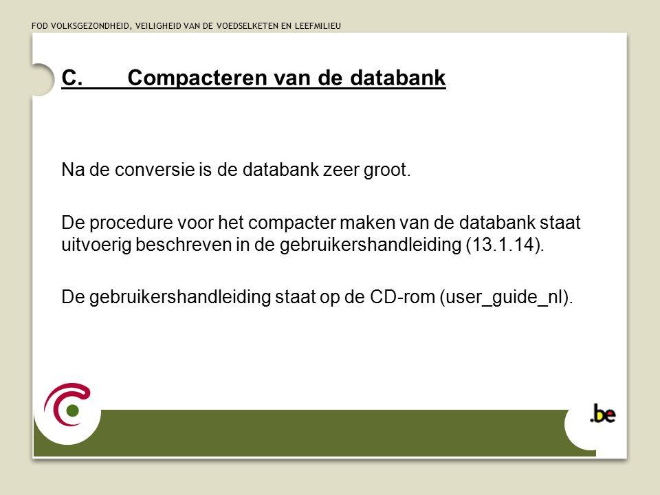 FOD VOLKSGEZONDHEID, VEILIGHEID VAN DE VOEDSELKETEN EN LEEFMILIEU C.Compacteren van de databank Na de conversie is de databank zeer groot.