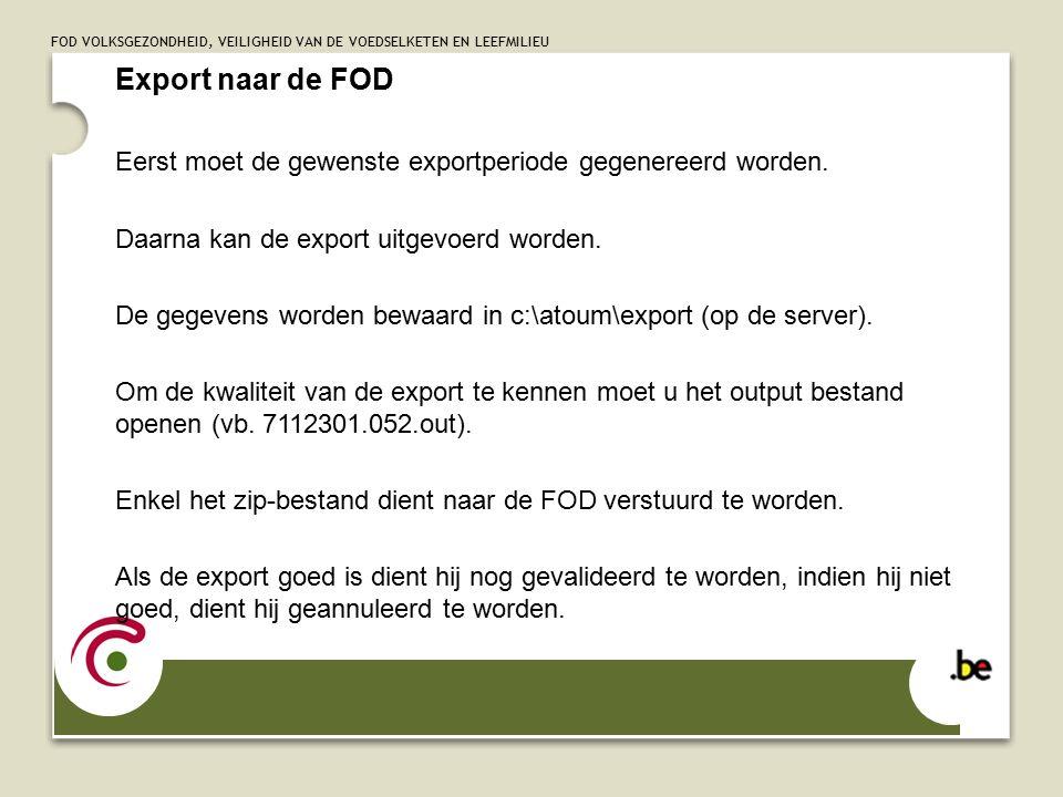 FOD VOLKSGEZONDHEID, VEILIGHEID VAN DE VOEDSELKETEN EN LEEFMILIEU Export naar de FOD Eerst moet de gewenste exportperiode gegenereerd worden.