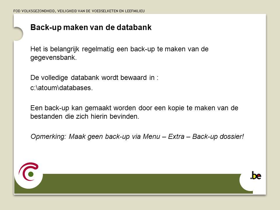 FOD VOLKSGEZONDHEID, VEILIGHEID VAN DE VOEDSELKETEN EN LEEFMILIEU Back-up maken van de databank Het is belangrijk regelmatig een back-up te maken van de gegevensbank.