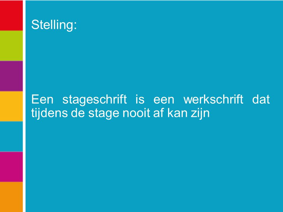 Stelling: Een stageschrift is een werkschrift dat tijdens de stage nooit af kan zijn