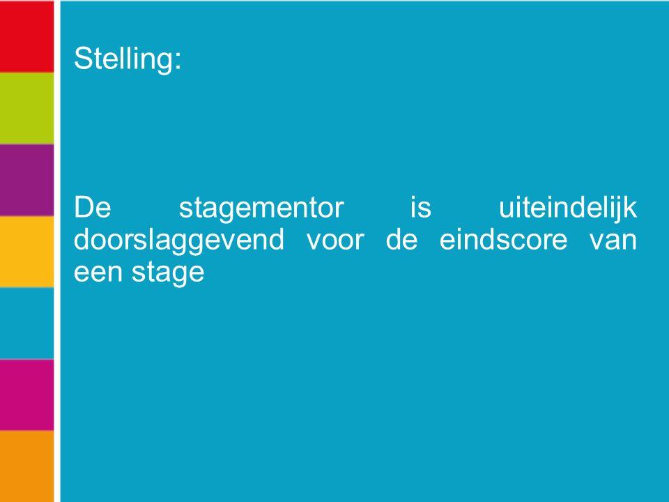 Stelling: De stagementor is uiteindelijk doorslaggevend voor de eindscore van een stage