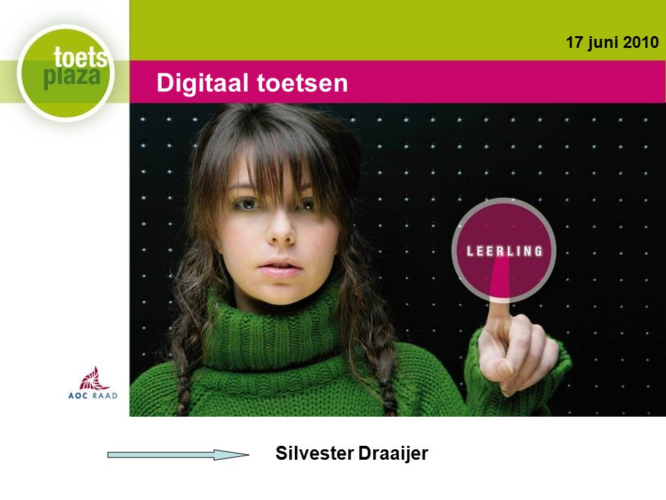 Expertiseteam Toetsenbank Digitaal toetsen 17 juni 2010 Silvester Draaijer