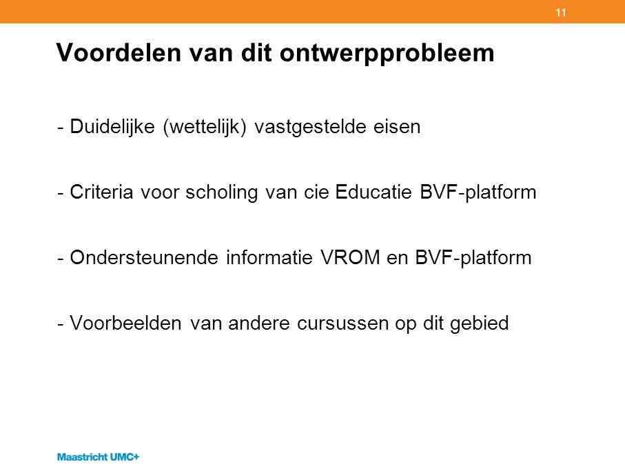 11 Voordelen van dit ontwerpprobleem - Duidelijke (wettelijk) vastgestelde eisen - Criteria voor scholing van cie Educatie BVF-platform - Ondersteunen