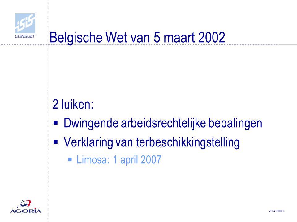 29 4 2009 Belgische Wet van 5 maart 2002 2 luiken:  Dwingende arbeidsrechtelijke bepalingen  Verklaring van terbeschikkingstelling  Limosa: 1 april 2007