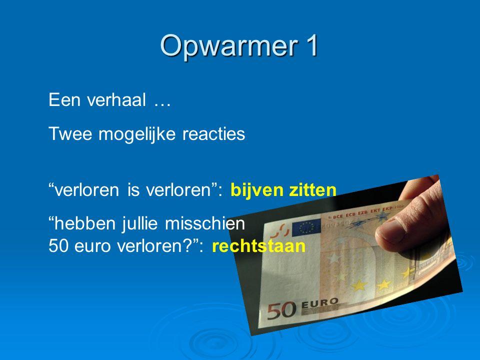 Opwarmer 1 Een verhaal … Twee mogelijke reacties verloren is verloren : bijven zitten hebben jullie misschien 50 euro verloren : rechtstaan