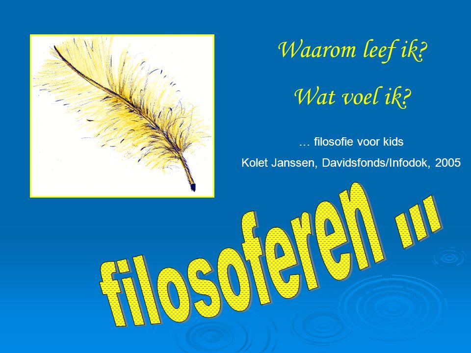 Waarom leef ik Wat voel ik … filosofie voor kids Kolet Janssen, Davidsfonds/Infodok, 2005