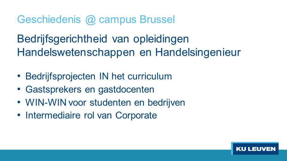 Geschiedenis @ campus Brussel Bedrijfsgerichtheid van opleidingen Handelswetenschappen en Handelsingenieur Bedrijfsprojecten IN het curriculum Gastsprekers en gastdocenten WIN-WIN voor studenten en bedrijven Intermediaire rol van Corporate