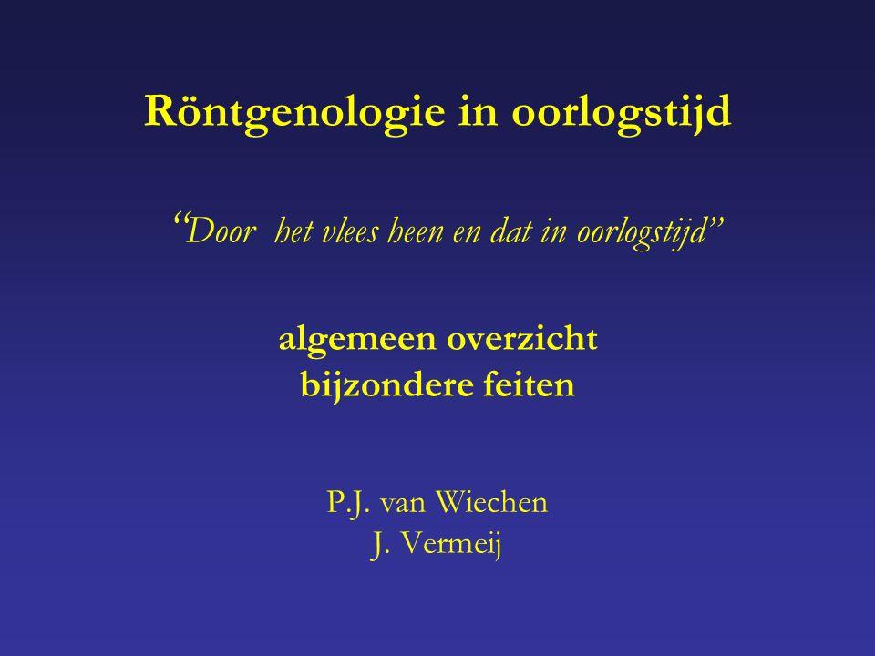 Röntgenologie in oorlogstijd Door het vlees heen en dat in oorlogstijd algemeen overzicht bijzondere feiten P.J.