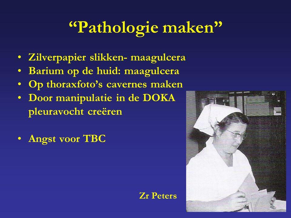 Pathologie maken Zilverpapier slikken- maagulcera Barium op de huid: maagulcera Op thoraxfoto's cavernes maken Door manipulatie in de DOKA pleuravocht creëren Angst voor TBC Zr Peters