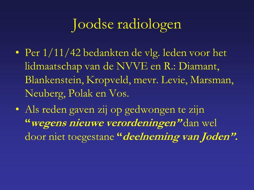 Joodse radiologen Per 1/11/42 bedankten de vlg.