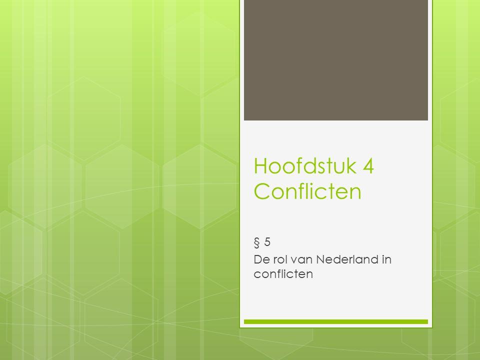 Hoofdstuk 4 Conflicten § 5 De rol van Nederland in conflicten
