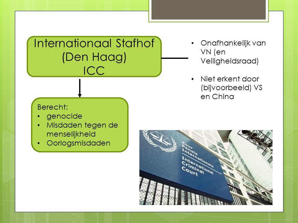 Internationaal Stafhof (Den Haag) ICC Berecht: genocide Misdaden tegen de menselijkheid Oorlogsmisdaden Onafhankelijk van VN (en Veiligheidsraad) Niet erkent door (bijvoorbeeld) VS en China