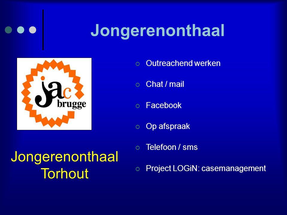 Jongerenonthaal Outreachend werken Chat / mail Facebook Op afspraak Telefoon / sms Project LOGiN: casemanagement Jongerenonthaal Torhout