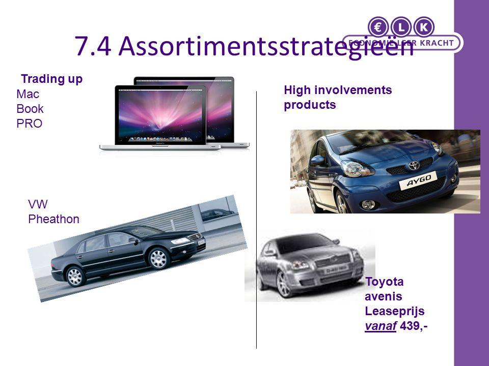 7.4 Assortimentsstrategieën Trading up High involvements products Toyota avenis Leaseprijs vanaf 439,- VW Pheathon Mac Book PRO