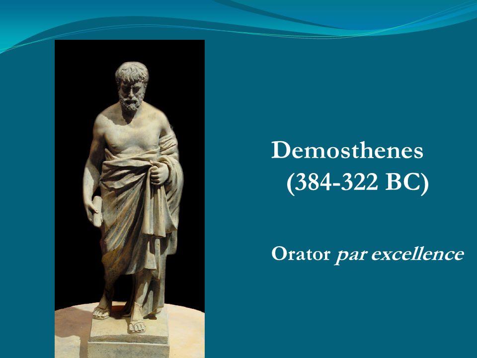 Demosthenes (384-322 BC) Orator par excellence