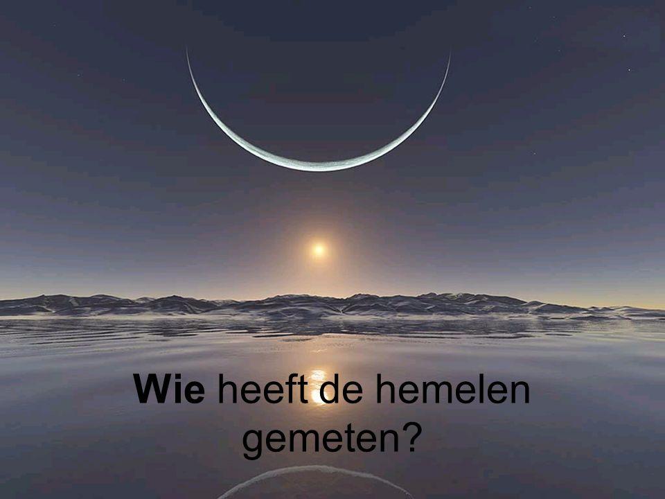 Wie heeft de hemelen gemeten?