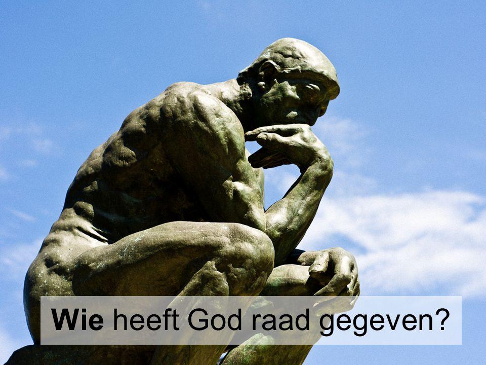 Wie heeft God raad gegeven?
