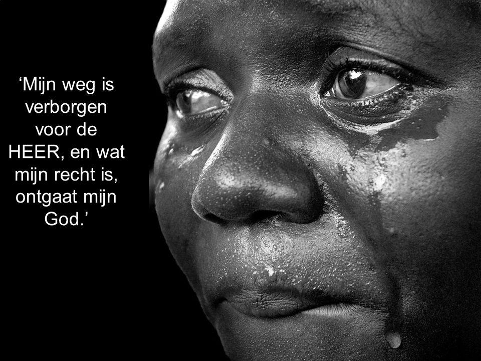 'Mijn weg is verborgen voor de HEER, en wat mijn recht is, ontgaat mijn God.'