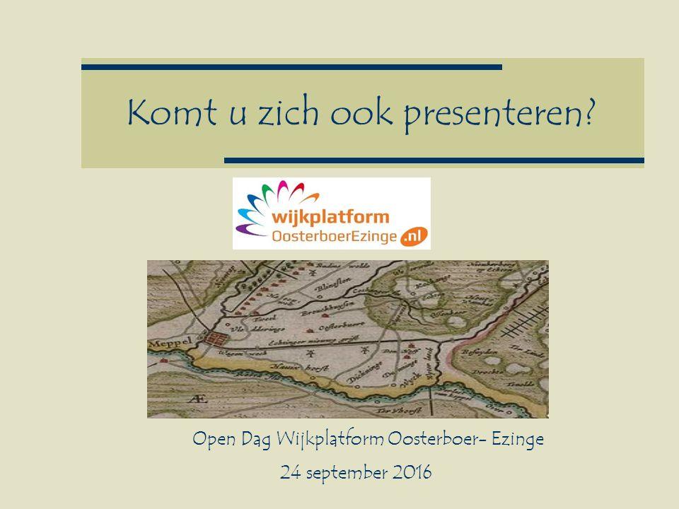 Komt u zich ook presenteren? Open Dag Wijkplatform Oosterboer- Ezinge 24 september 2016