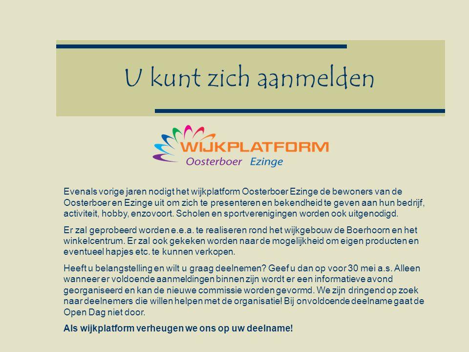 U kunt zich aanmelden Evenals vorige jaren nodigt het wijkplatform Oosterboer Ezinge de bewoners van de Oosterboer en Ezinge uit om zich te presenteren en bekendheid te geven aan hun bedrijf, activiteit, hobby, enzovoort.