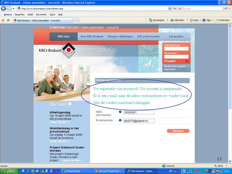 Uw registratie was succesvol. Uw account is aangemaakt. Er is een e-mail naar dit adres verstuurd met uw wachtwoord. Met dit wachtwoord kunt u inlogge