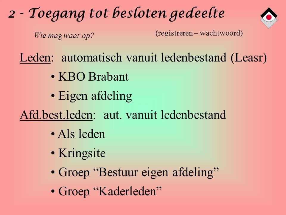 2 - Toegang tot besloten gedeelte Leden: automatisch vanuit ledenbestand (Leasr) KBO Brabant Eigen afdeling Afd.best.leden: aut. vanuit ledenbestand A
