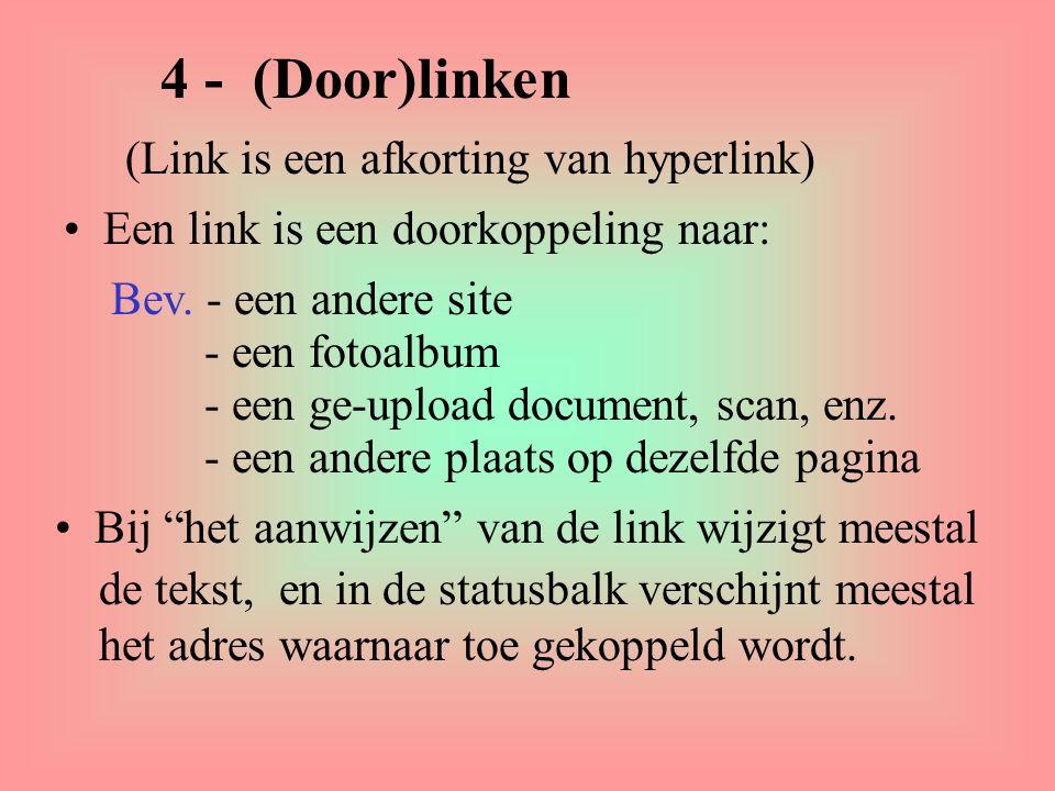 4 - (Door)linken (Link is een afkorting van hyperlink) Een link is een doorkoppeling naar: Bev. - een andere site - een fotoalbum - een ge-upload docu