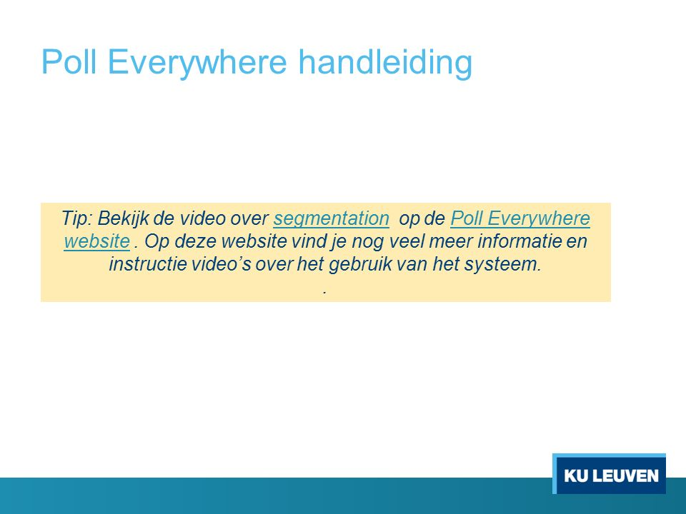 Poll Everywhere handleiding Tip: Bekijk de video over segmentation op de Poll Everywhere website.