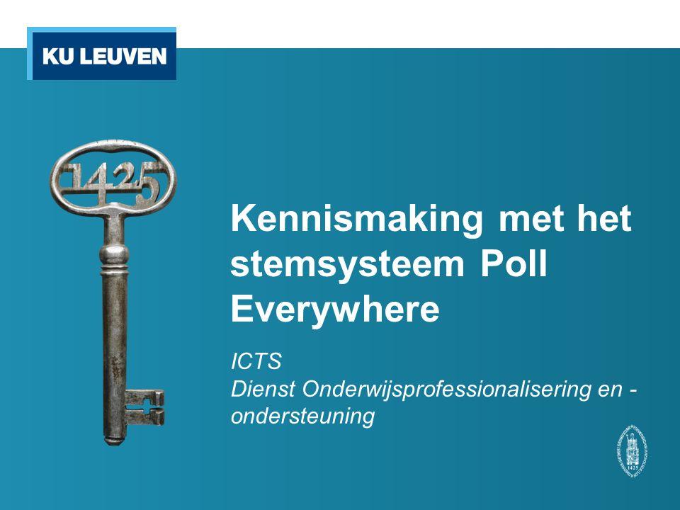 Kennismaking met het stemsysteem Poll Everywhere ICTS Dienst Onderwijsprofessionalisering en - ondersteuning