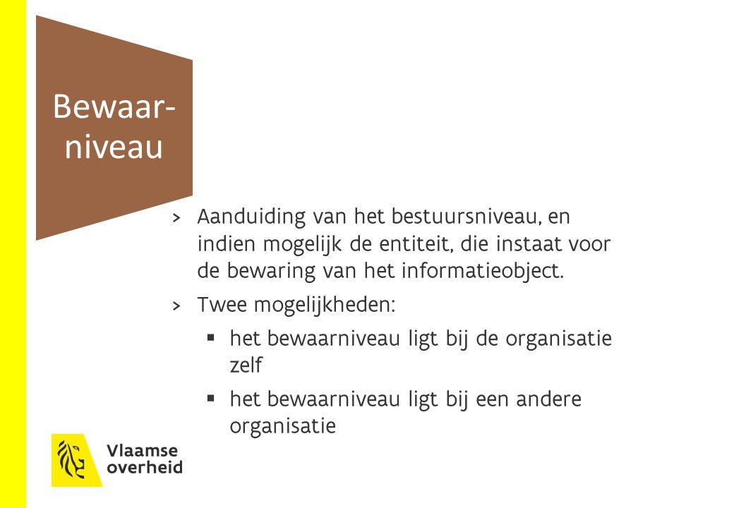  Aanduiding van het bestuursniveau, en indien mogelijk de entiteit, die instaat voor de bewaring van het informatieobject.