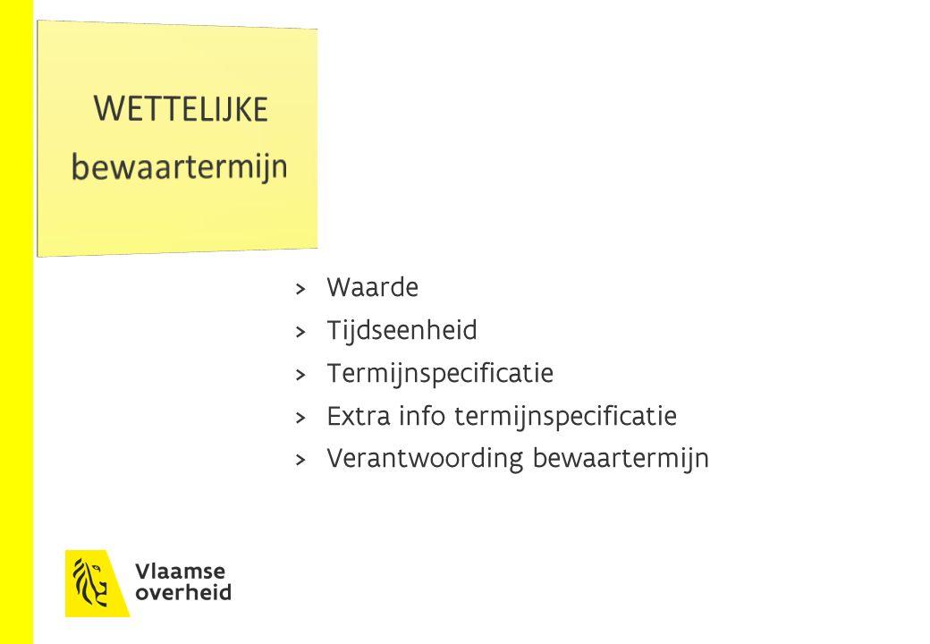  Waarde  Tijdseenheid  Termijnspecificatie  Extra info termijnspecificatie  Verantwoording bewaartermijn