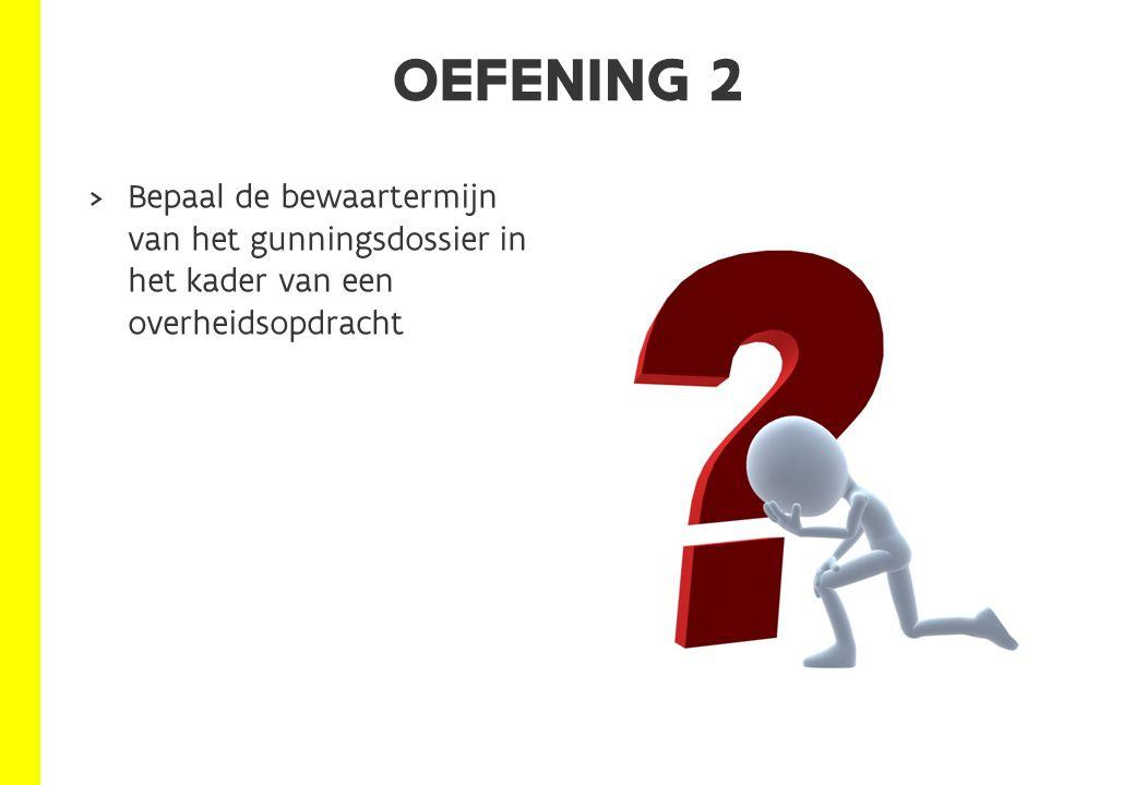  Bepaal de bewaartermijn van het gunningsdossier in het kader van een overheidsopdracht OEFENING 2