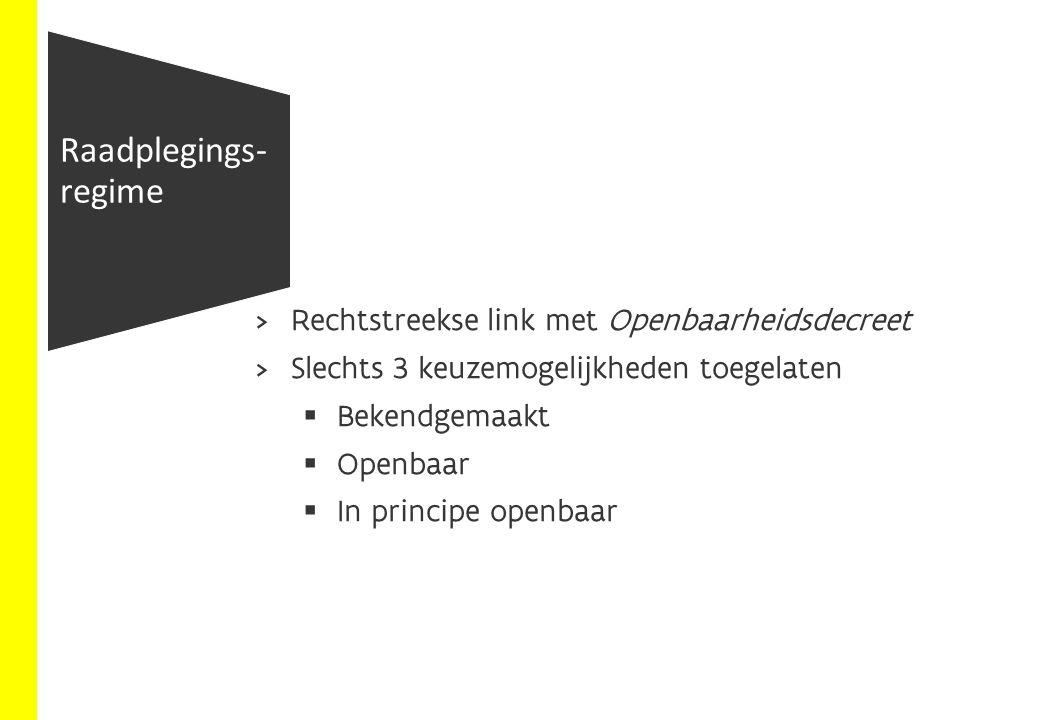 Rechtstreekse link met Openbaarheidsdecreet  Slechts 3 keuzemogelijkheden toegelaten  Bekendgemaakt  Openbaar  In principe openbaar Raadplegings- regime