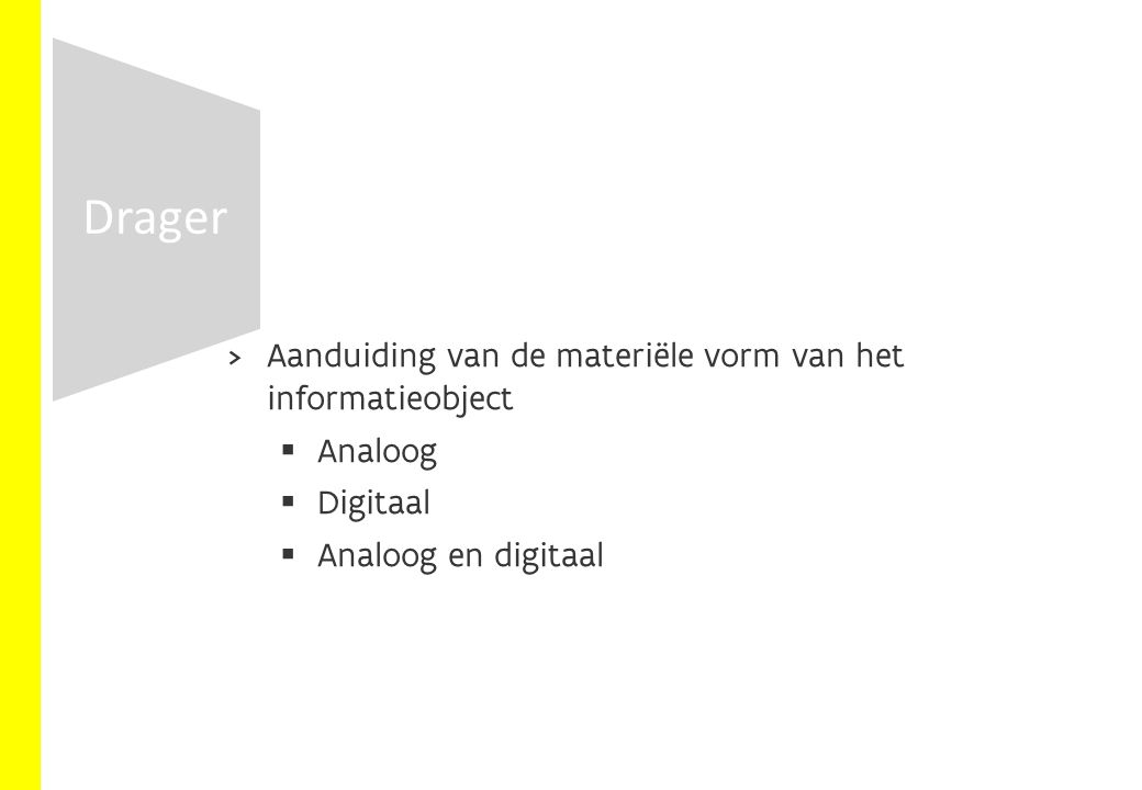  Aanduiding van de materiële vorm van het informatieobject   Analoog  Digitaal  Analoog en digitaal Drager