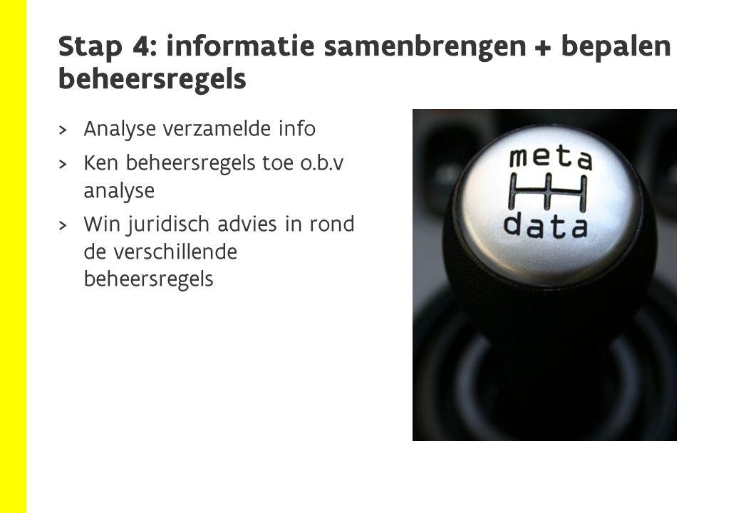  Analyse verzamelde info  Ken beheersregels toe o.b.v analyse  Win juridisch advies in rond de verschillende beheersregels Stap 4: informatie samenbrengen + bepalen beheersregels