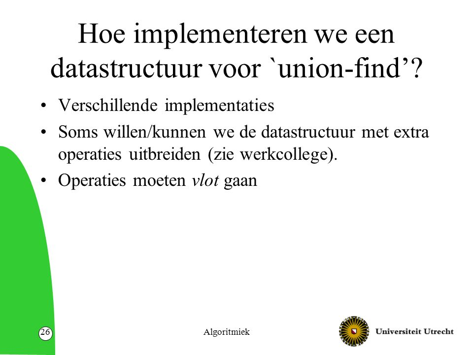 Algoritmiek26 Hoe implementeren we een datastructuur voor `union-find'.