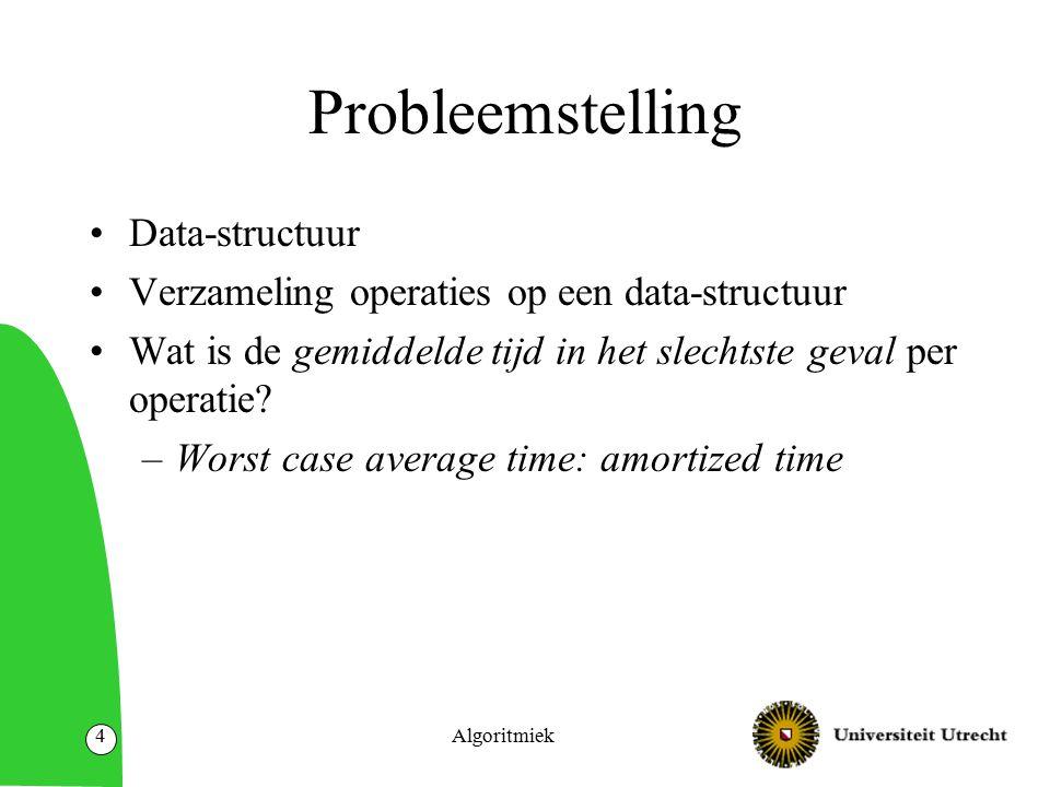 Algoritmiek5 Aggregate method Bereken totale tijd T(n) over een serie van n operaties op de data-structuur.