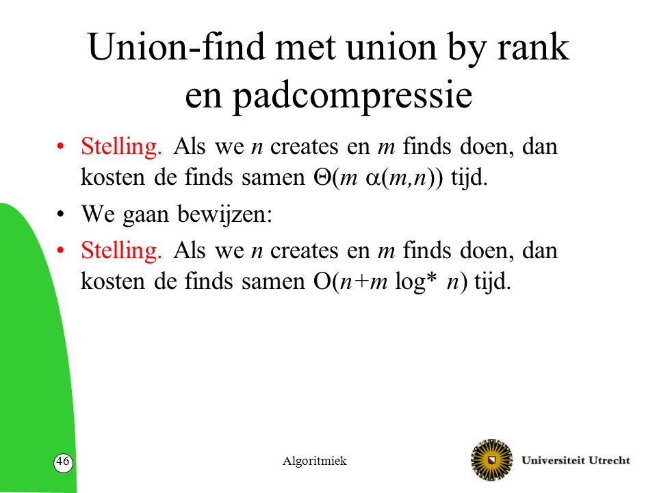 Algoritmiek46 Union-find met union by rank en padcompressie Stelling.