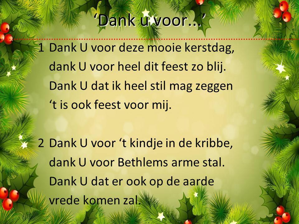 'Dank u voor...' 1Dank U voor deze mooie kerstdag, dank U voor heel dit feest zo blij.