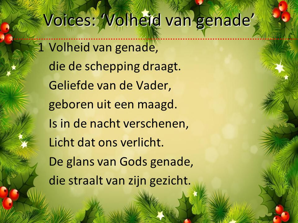 Voices: 'Volheid van genade' 1Volheid van genade, die de schepping draagt.