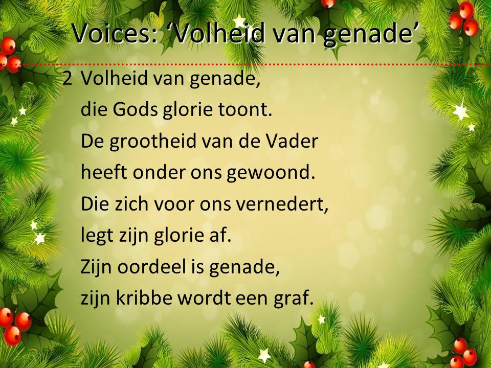 Voices: 'Volheid van genade' 2Volheid van genade, die Gods glorie toont.