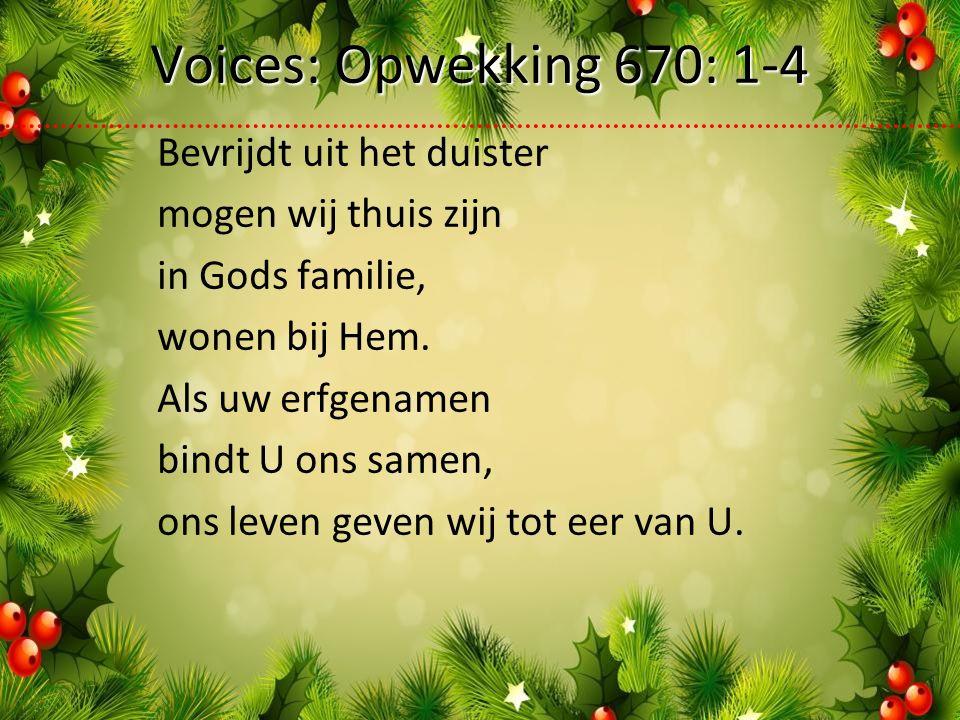 Voices: Opwekking 670: 1-4 Bevrijdt uit het duister mogen wij thuis zijn in Gods familie, wonen bij Hem.