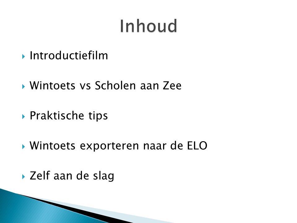  Introductiefilm  Wintoets vs Scholen aan Zee  Praktische tips  Wintoets exporteren naar de ELO  Zelf aan de slag