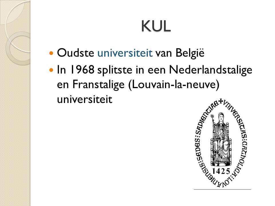 KUL Oudste universiteit van België In 1968 splitste in een Nederlandstalige en Franstalige (Louvain-la-neuve) universiteit