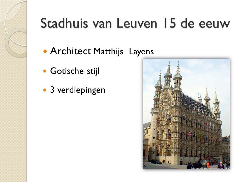 Stadhuis van Leuven 15 de eeuw Architect Matthijs Layens Gotische stijl 3 verdiepingen